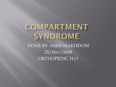 DONE BY :ASIM MAKHDOM 25/Nov/2008 ORTHOPEDIC H.O.