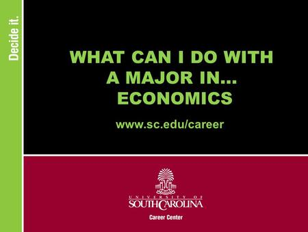WHAT CAN I DO WITH A MAJOR IN... ECONOMICS www.sc.edu/career.
