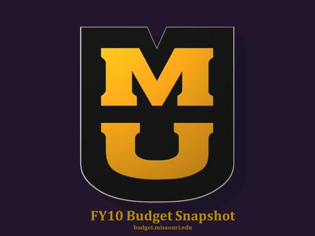 FY10 Budget Snapshot budget.missouri.edu. MU Funding Sources Fiscal Year 2010 *See the following slide for detail General Operating Funds483,136,98327%