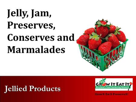 Grow It Eat It Preserve It! Jellied Products Jelly, Jam, Preserves, Conserves and Marmalades.