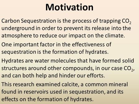 Carbon Sequestration is the process of trapping CO 2 underground in order to prevent its release into the atmosphere to reduce our impact on the climate.
