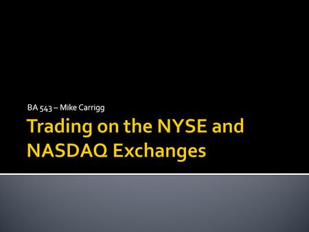 BA 543 – Mike Carrigg.  Timeline  Similarities and Differences  Trading Mechanisms  Other Trading Methods.