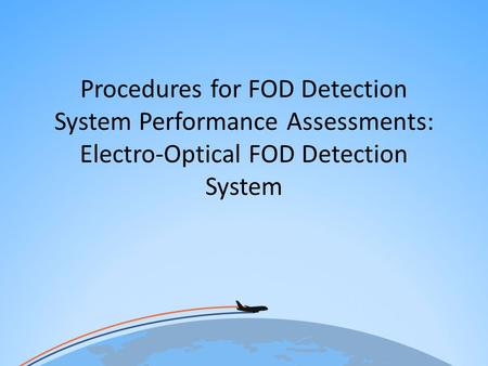 I will be talking today about an electro-optical (camera-based) FOD detection system that incorporates intelligent vision processing. The system is the.