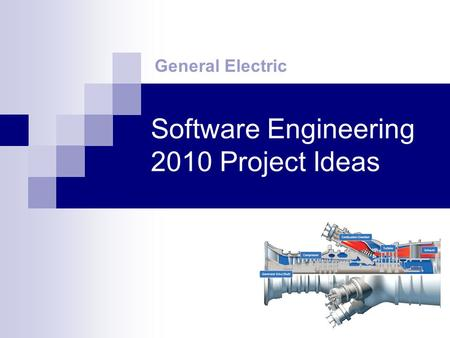 Software Engineering 2010 Project Ideas General Electric.