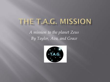 A mission to the planet Zeus By Taylor, Ava, and Grace.