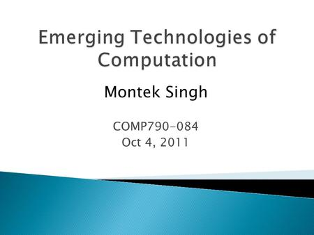 Montek Singh COMP790-084 Oct 4, 2011.  Basics of probabilistic design ◦ energy-correctness tradeoff ◦ probabilistic Boolean logic ◦ approximate arithmetic.