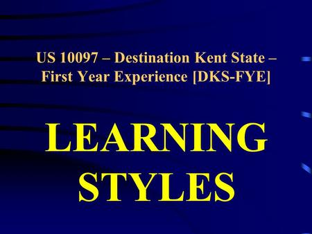 US 10097 – Destination Kent State – First Year Experience [DKS-FYE] LEARNING STYLES.