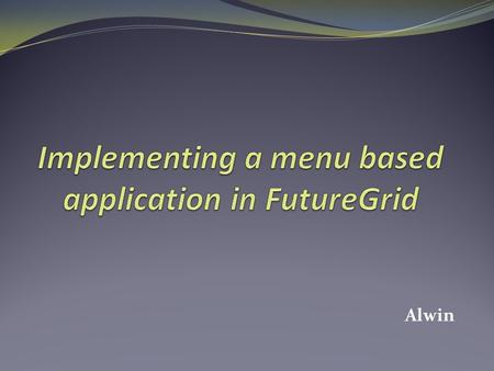 Implementing a menu based application in FutureGrid