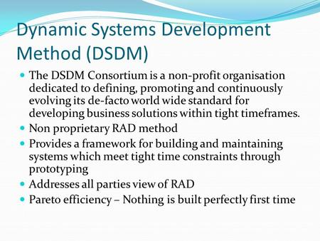 Dynamic Systems Development Method (DSDM) The DSDM Consortium is a non-profit organisation dedicated to defining, promoting and continuously evolving its.