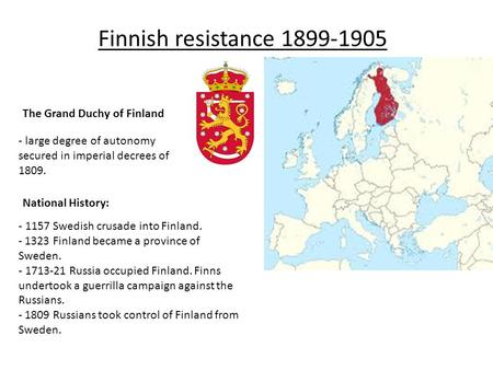 Finnish resistance 1899-1905 The Grand Duchy of Finland - large degree of autonomy secured in imperial decrees of 1809. National History: - 1157 Swedish.
