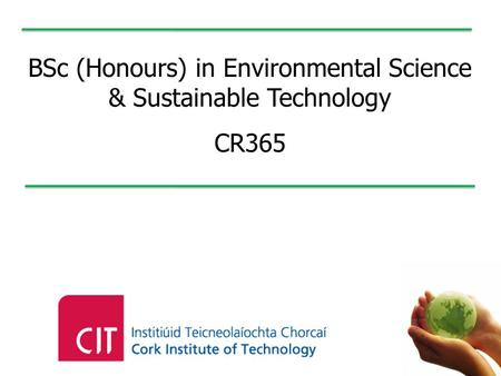 BSc (Honours) in Environmental Science & Sustainable Technology CR365.