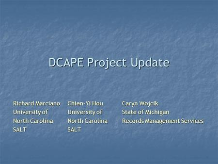 DCAPE Project Update Richard MarcianoChien-Yi Hou Caryn Wojcik University of University of State of Michigan North Carolina North Carolina Records Management.
