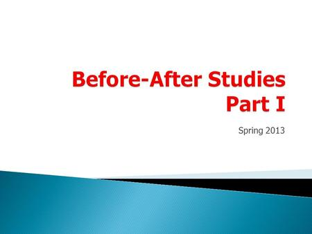 Spring 2013.  Types of studies ◦ Naïve before-after studies ◦ Before-after studies with control group ◦ Empirical Bayes approach (control group) ◦ Full.