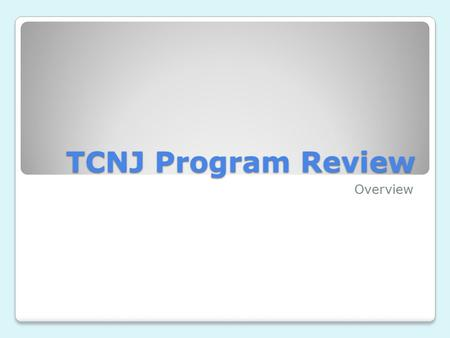 TCNJ Program Review Overview. Purpose Meet Middle States (MSCHE) Expectations Provide structure of periodic review and update of strategic plans Provide.