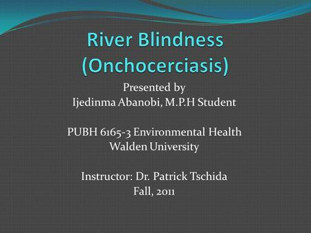 Presented by Ijedinma Abanobi, M.P.H Student PUBH 6165-3 Environmental Health Walden University Instructor: Dr. Patrick Tschida Fall, 2011.