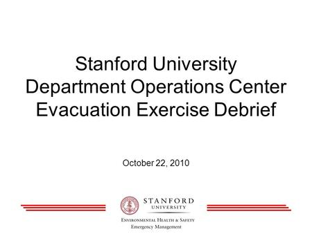 Stanford University Department Operations Center Evacuation Exercise Debrief October 22, 2010.