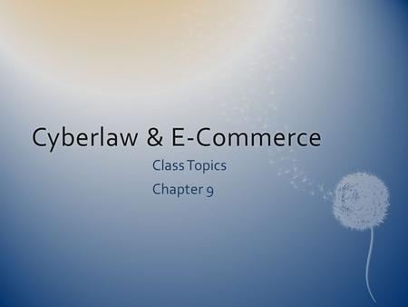 Cyberlaw & E-CommerceCyberlaw & E-Commerce Class Topics Chapter 9.