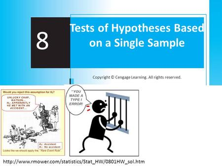 Copyright © Cengage Learning. All rights reserved. 8 Tests of Hypotheses Based on a Single Sample