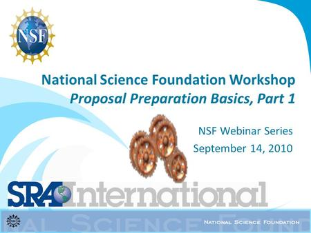 National Science Foundation Workshop Proposal Preparation Basics, Part 1 NSF Webinar Series September 14, 2010.