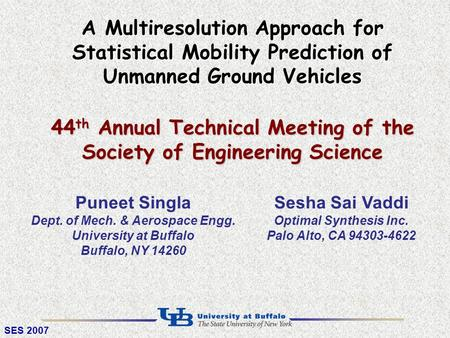 SES 2007 A Multiresolution Approach for Statistical Mobility Prediction of Unmanned Ground Vehicles 44 th Annual Technical Meeting of the Society of Engineering.