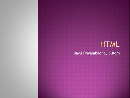 Bayu Priyambadha, S.Kom.  HyperText Markup Language (HTML) is the language for specifying the static content of Web pages (based on SGML, the Standard.