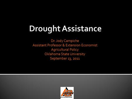 Dr. Jody Campiche Assistant Professor & Extension Economist Agricultural Policy Oklahoma State University September 13, 2011.