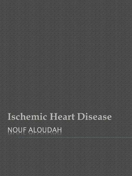Ischemic Heart Disease.  Coronary artery disease CAD is a general manifestation that dose not discriminate bet the various phases that the individual.