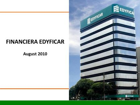 FINANCIERA EDYFICAR August 2010. 1.Brief history of Financiera Edyficar 2.Funding Structure and its evolution Agenda.
