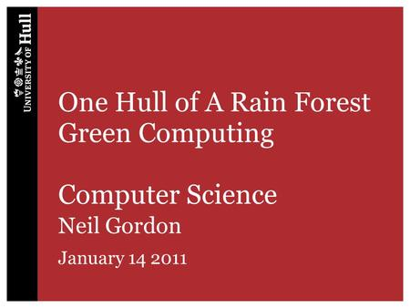 One Hull of A Rain Forest Green Computing Computer Science Neil Gordon January 14 2011.