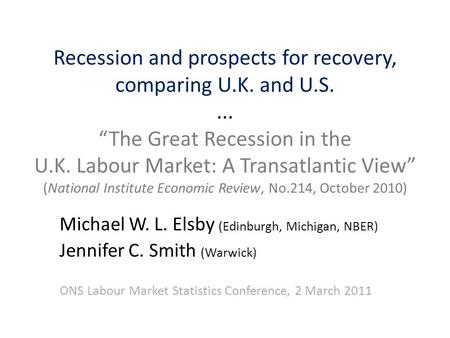 "Recession and prospects for recovery, comparing U.K. and U.S.... ""The Great Recession in the U.K. Labour Market: A Transatlantic View"" (National Institute."
