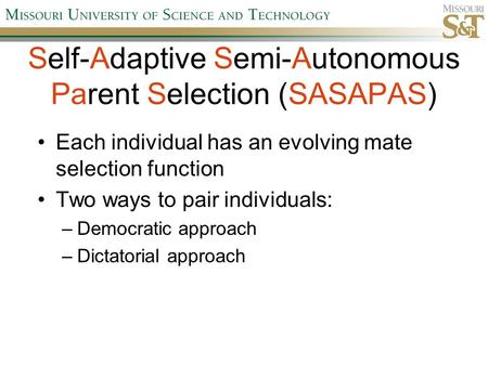 Self-Adaptive Semi-Autonomous Parent Selection (SASAPAS) Each individual has an evolving mate selection function Two ways to pair individuals: –Democratic.