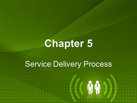 Chapter 5 Service Delivery Process. Chapter Objectives Discuss the stages of operational competitiveness. Appreciate the relationship between operations.