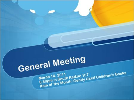General Meeting March 14, 2011 6:30pm in South Kedzie 107 Item of the Month: Gently Used Children's Books.