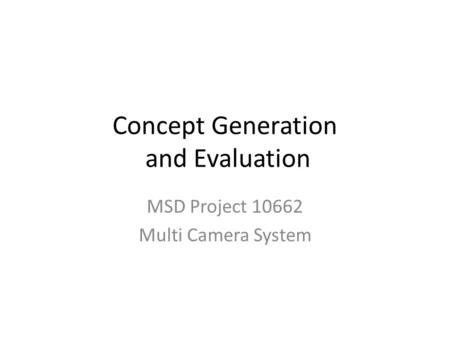 Concept Generation and Evaluation MSD Project 10662 Multi Camera System.