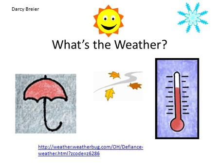What's the Weather?  weather.html?zcode=z6286 Darcy Breier.