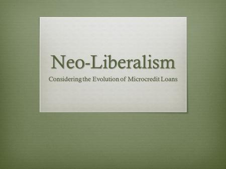 Neo-Liberalism Considering the Evolution of Microcredit Loans.