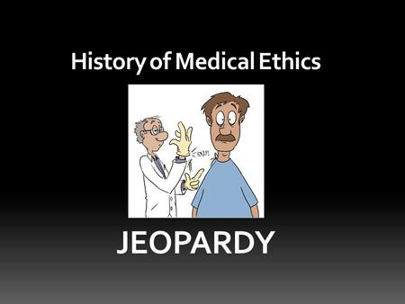 History of Medical Ethics JEOPARDY. NOTABLE CASES 100 200 300 400 500 100 200 300 400 500 100 200 300 400 500 100 200 300 400 500 HIPPOCRATES PATERNALISM.