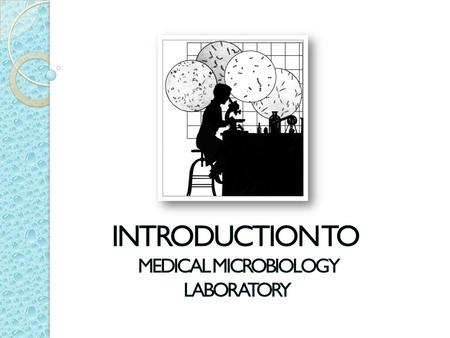 Introduction to Medical microbiology Laboratory.