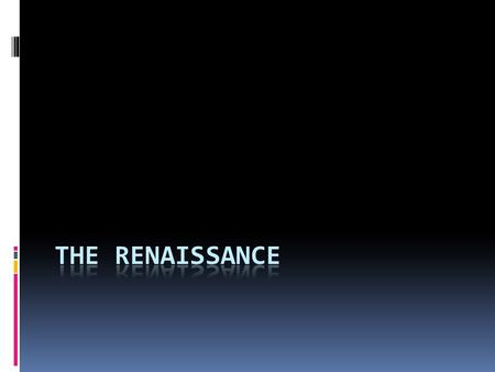 "The Renaissance 1400-1600  Renaissance means ""rebirth"" – used to indicate that during this period, there was a revival of interest in the humanistic."