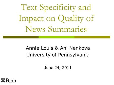 Text Specificity and Impact on Quality of News Summaries Annie Louis & Ani Nenkova University of Pennsylvania June 24, 2011.