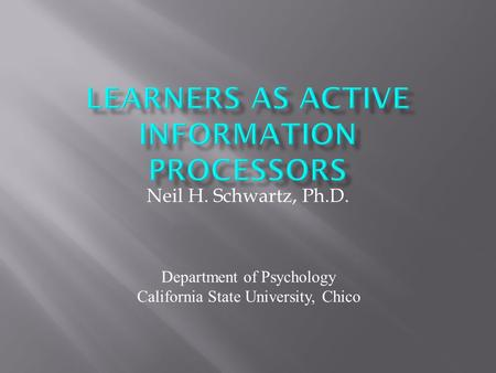 Neil H. Schwartz, Ph.D. Department of Psychology California State University, Chico.