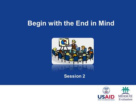 Begin with the End in Mind Session 2. Session Objectives  Understand the value of a communication plan in improving the use of research results  Understand.