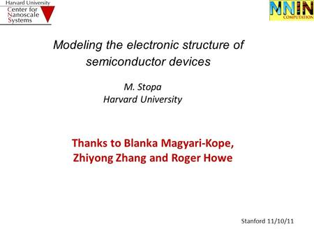Stanford 11/10/11 Modeling the electronic structure of semiconductor devices M. Stopa Harvard University Thanks to Blanka Magyari-Kope, Zhiyong Zhang and.