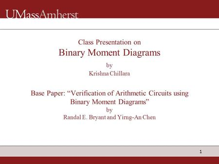 "Class Presentation on Binary Moment Diagrams by Krishna Chillara Base Paper: ""Verification of Arithmetic Circuits using Binary Moment Diagrams"" by."