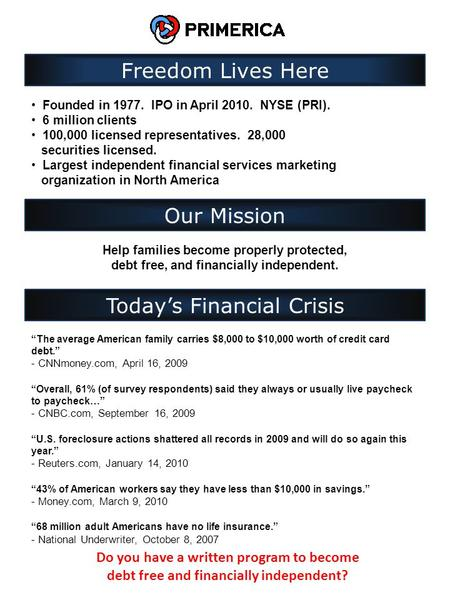 Freedom Lives Here Founded in 1977. IPO in April 2010. NYSE (PRI). 6 million clients 100,000 licensed representatives. 28,000 securities licensed. Largest.