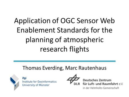 Application of OGC Sensor Web Enablement Standards for the planning of atmospheric research flights Thomas Everding, Marc Rautenhaus.