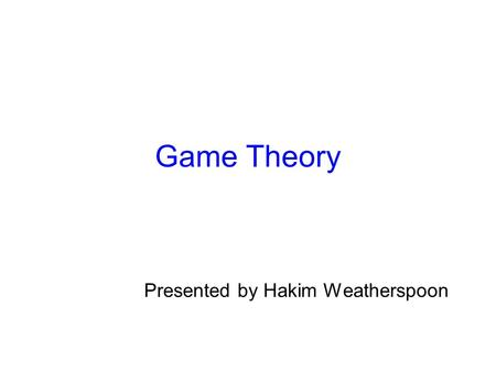 Game Theory Presented by Hakim Weatherspoon. Game Theory Main Question: Can we cheat (and get away with it)? BitTorrent –P2P file distribution tool designed.