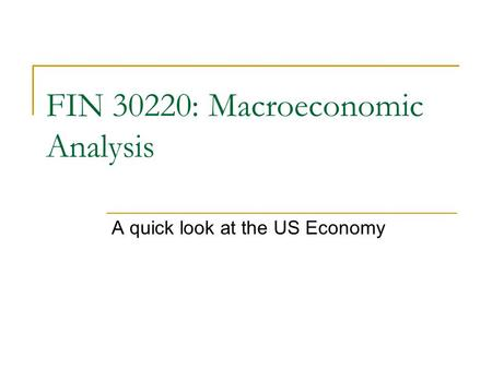 A quick look at the US Economy FIN 30220: Macroeconomic Analysis.