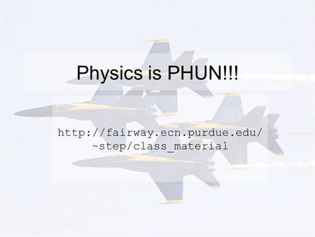 Physics is PHUN!!!  ~step/class_material.