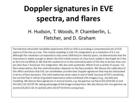 Doppler signatures in EVE spectra, and flares H. Hudson, T. Woods, P. Chamberlin, L. Fletcher, and D. Graham The Extreme-ultraviolet Variability Experiment.